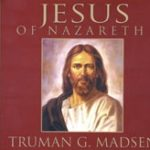 jesus Of Nazareth By Truman Madsen